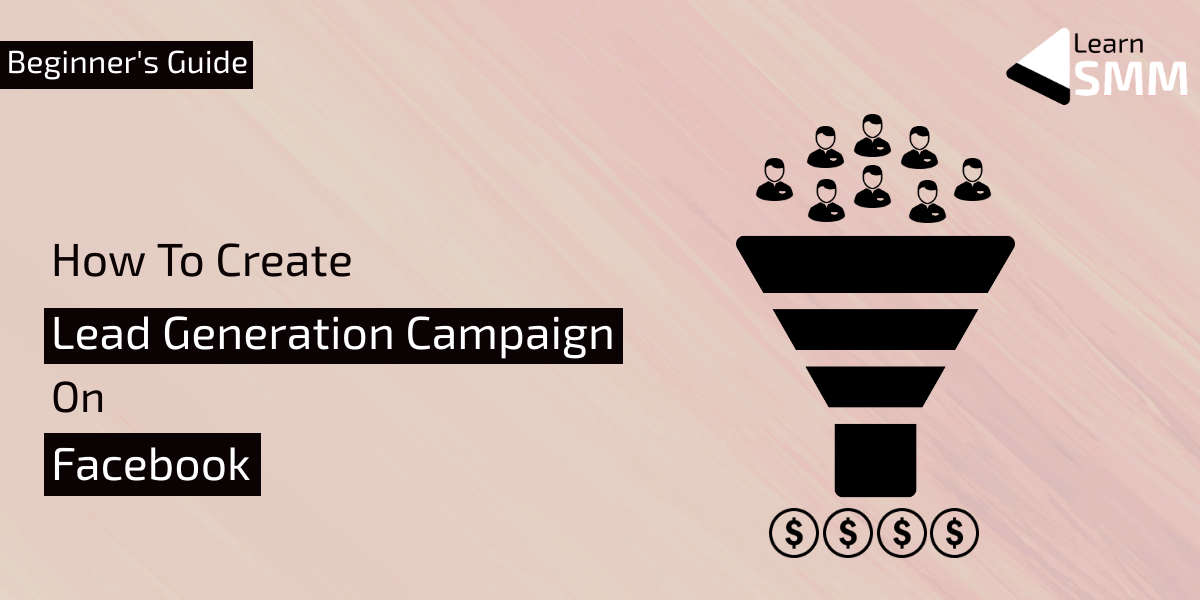How to Create Lead Generation Campaign on Facebook? [A Beginner's Guide]